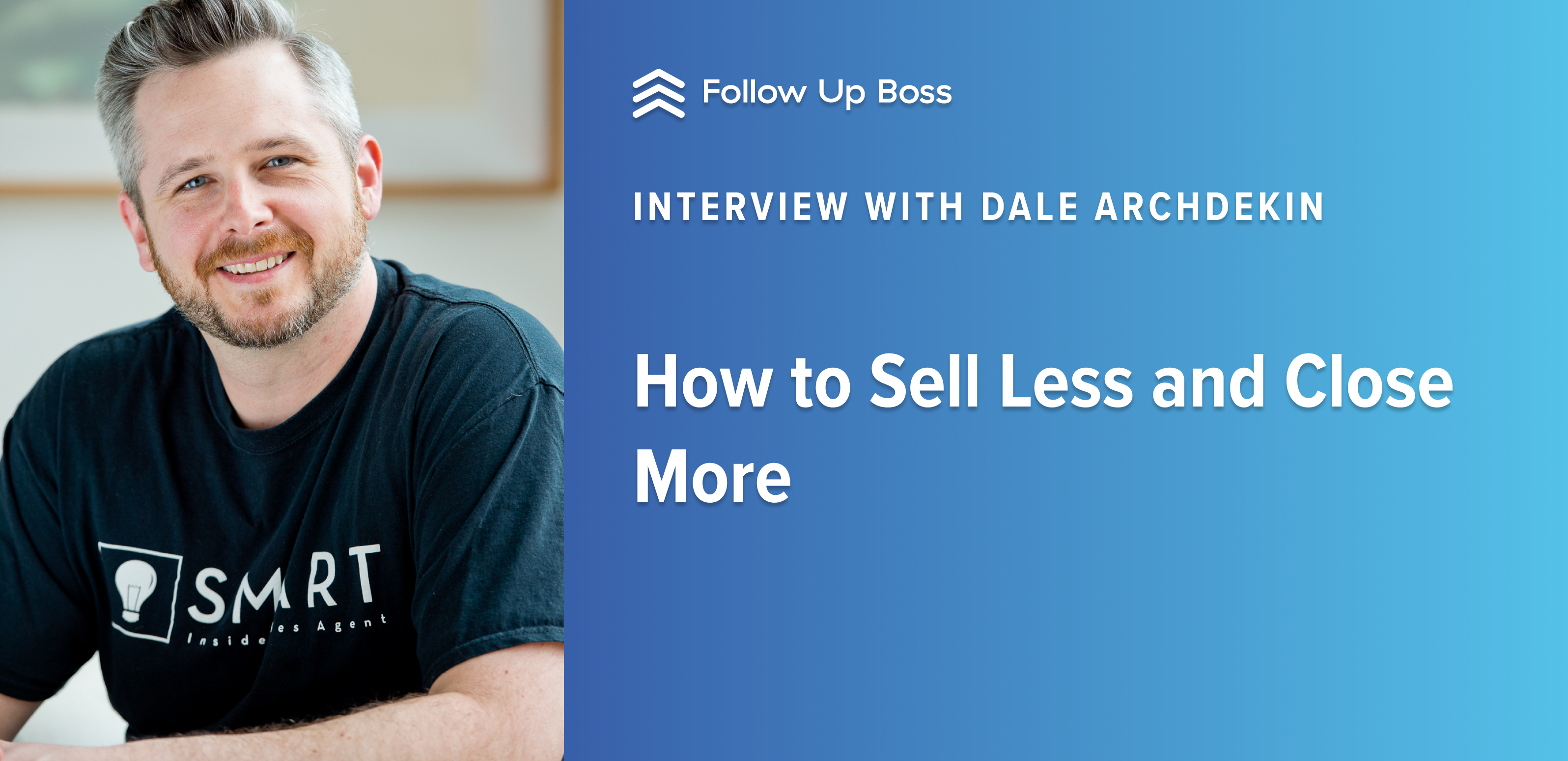 How to Sell Less and Close More—Interview with Dale Archdekin