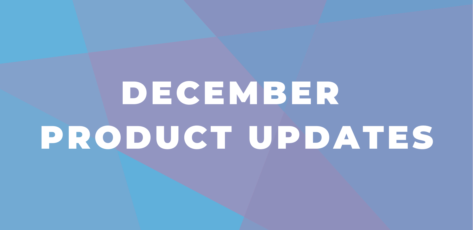 December 2019 Product Updates