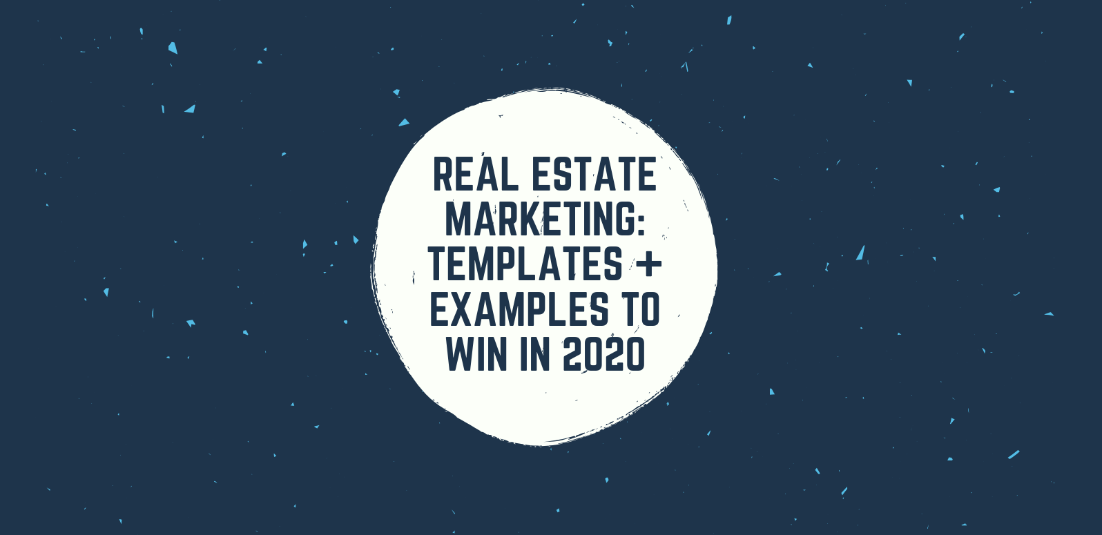 Real Estate Marketing: Templates + Examples to Win in 2020