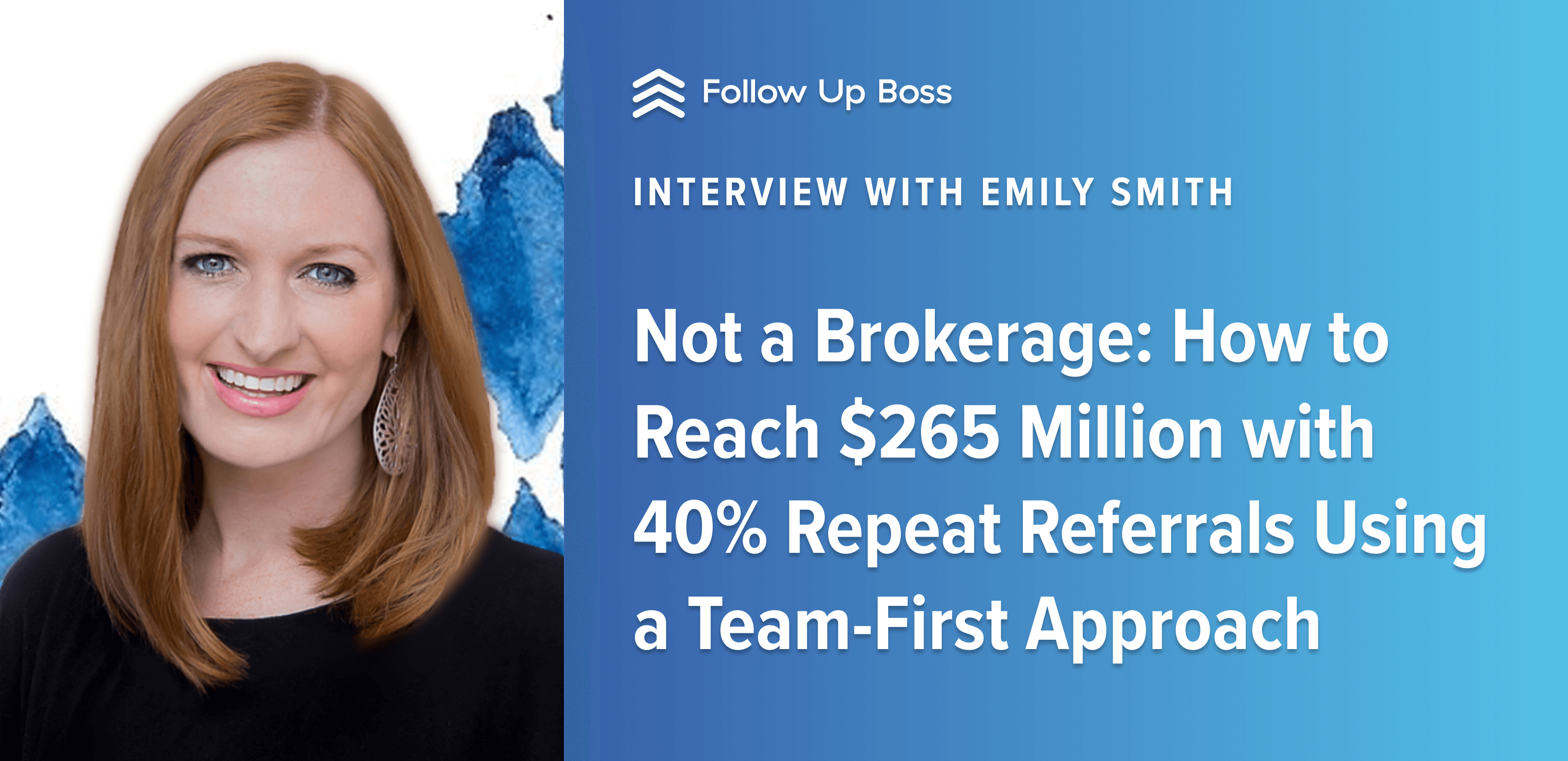 Not a Brokerage: How to Reach $265 Million with 40% Repeat Referrals Using a Team-First Approach