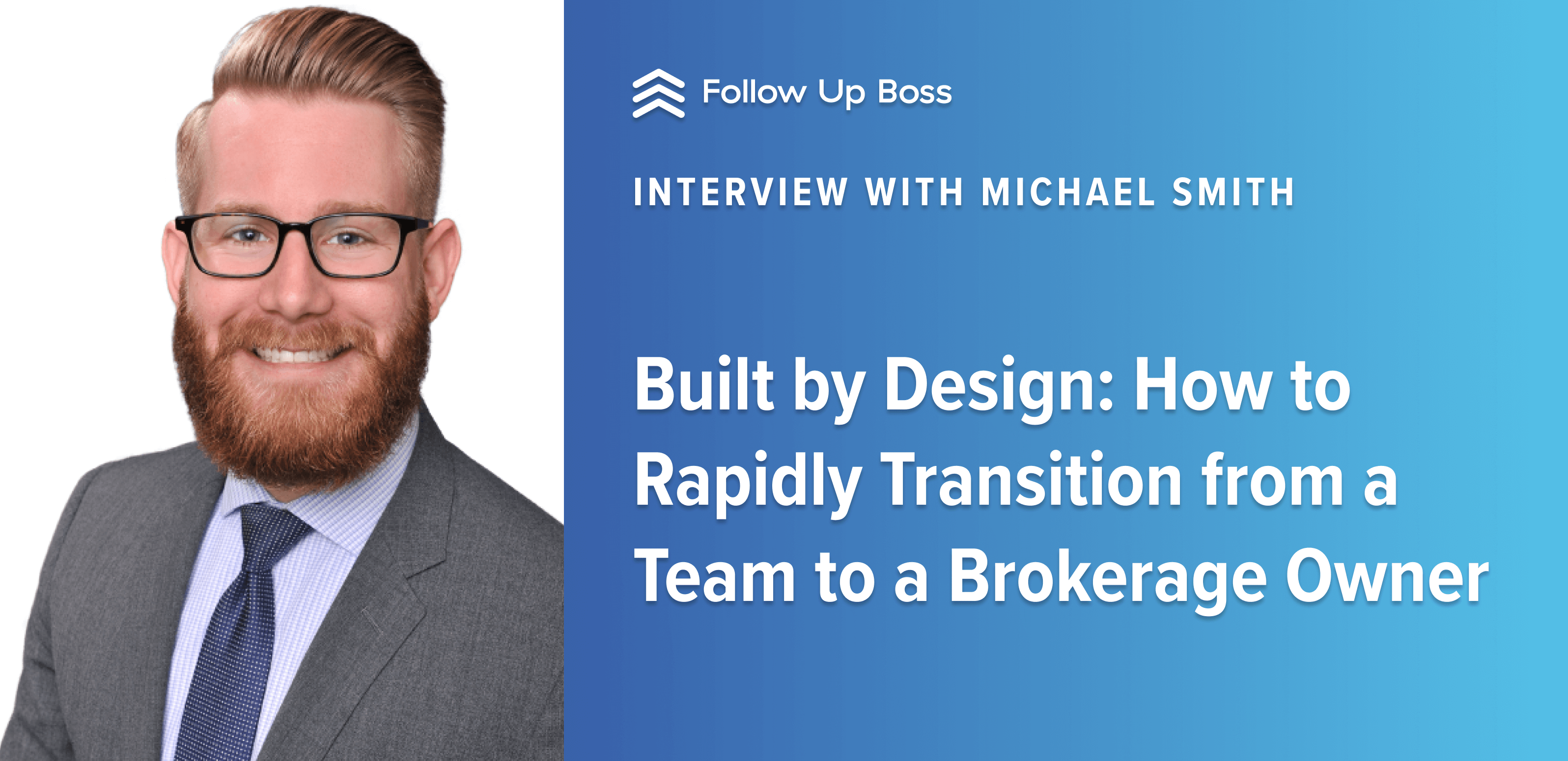 Built by Design: How to Rapidly Transition from a Team to a Brokerage Owner — Interview with Michael Smith