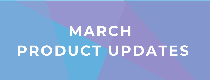 March 2020 Product Updates