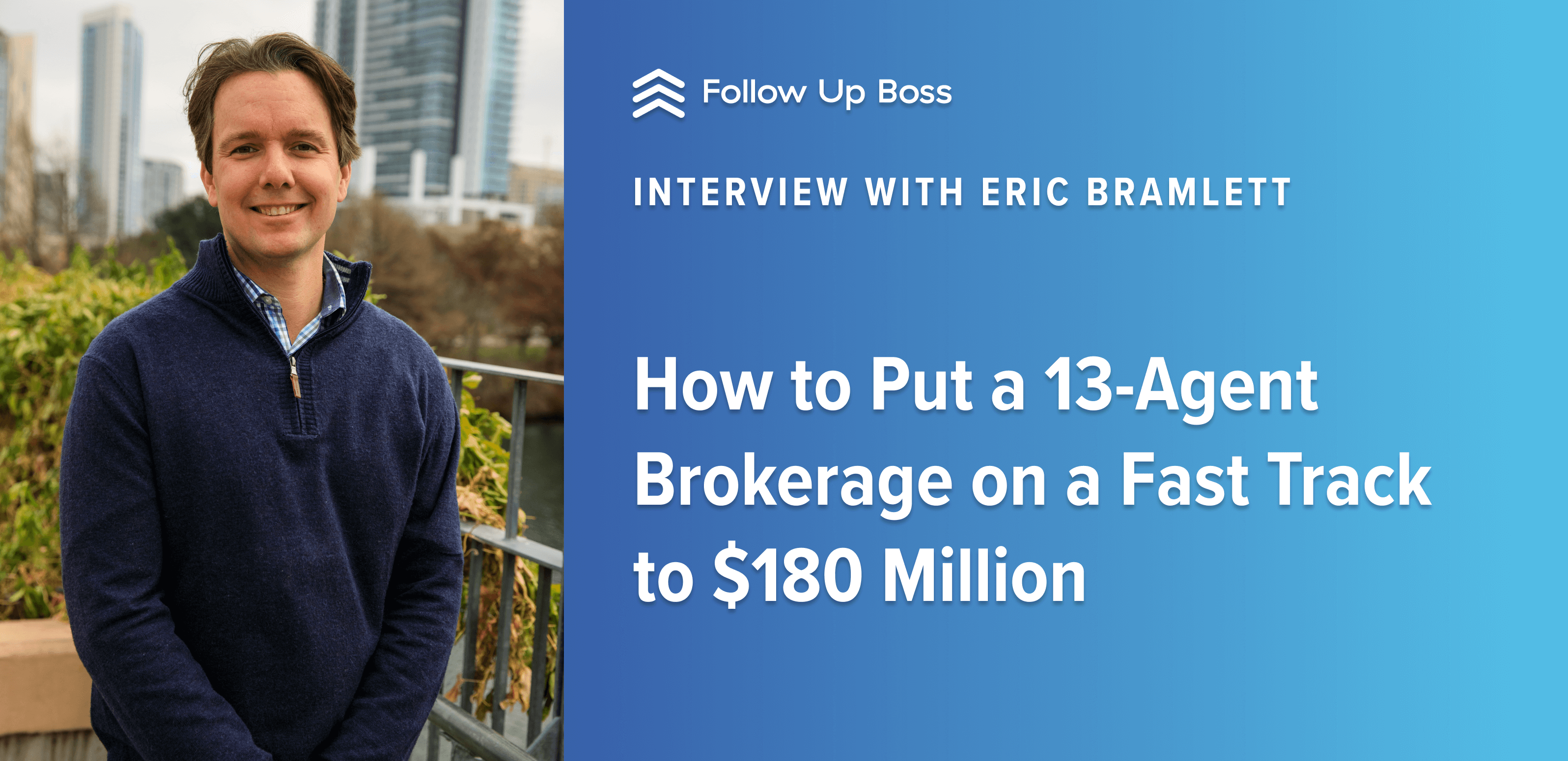 How to Put a 13-Agent Brokerage on a Fast Track to $180 Million — Cracking the Culture Code with Eric Bramlett