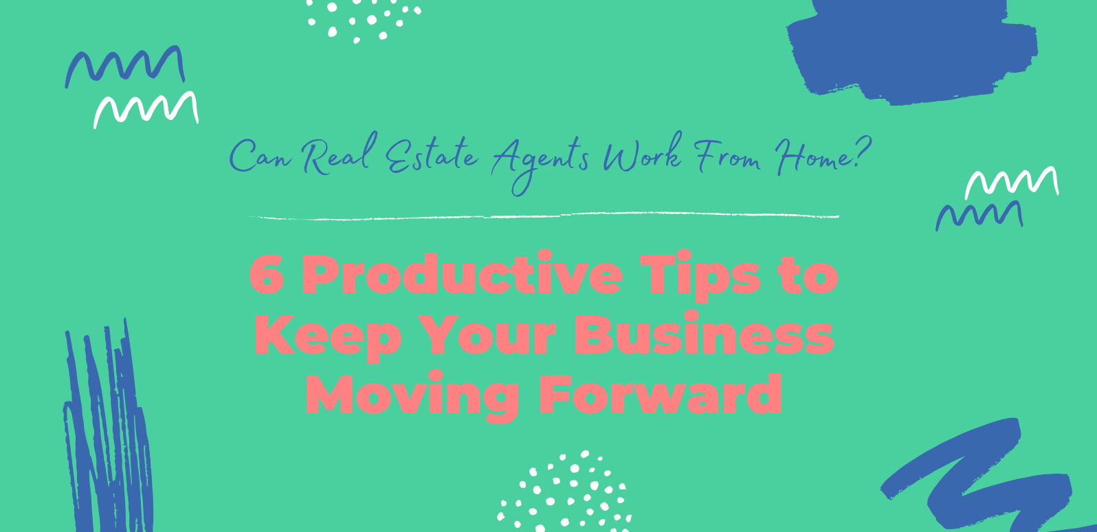 Can Real Estate Agents Work From Home? 6 Productive Tips to Keep Your Business Moving Forward