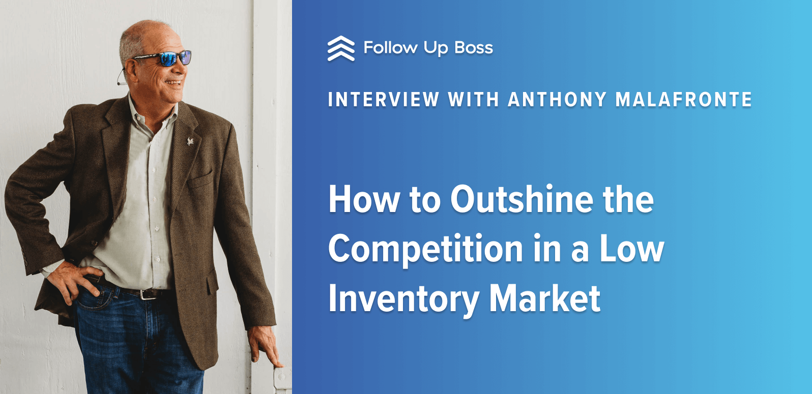 How to Outshine the Competition in a Low Inventory Market — Interview with Anthony Malafronte
