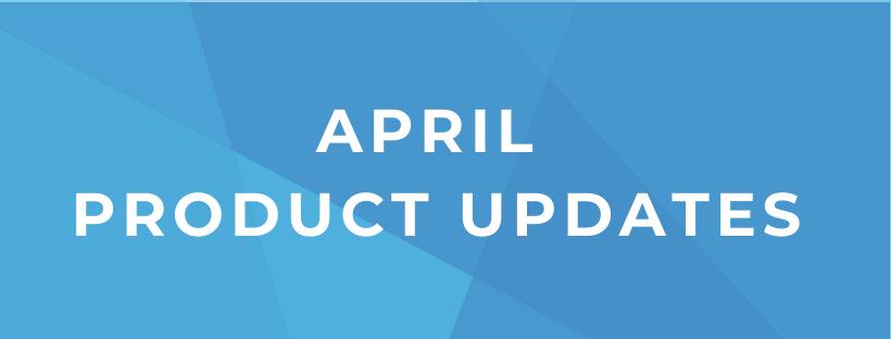 April 2020 Product Updates