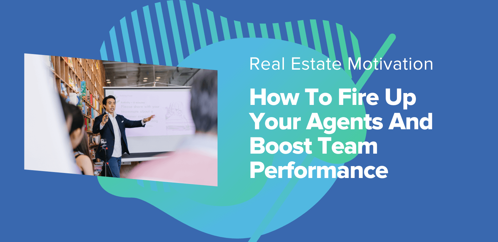 Real Estate Motivation: How To Fire Up Your Agents And Boost Team Performance