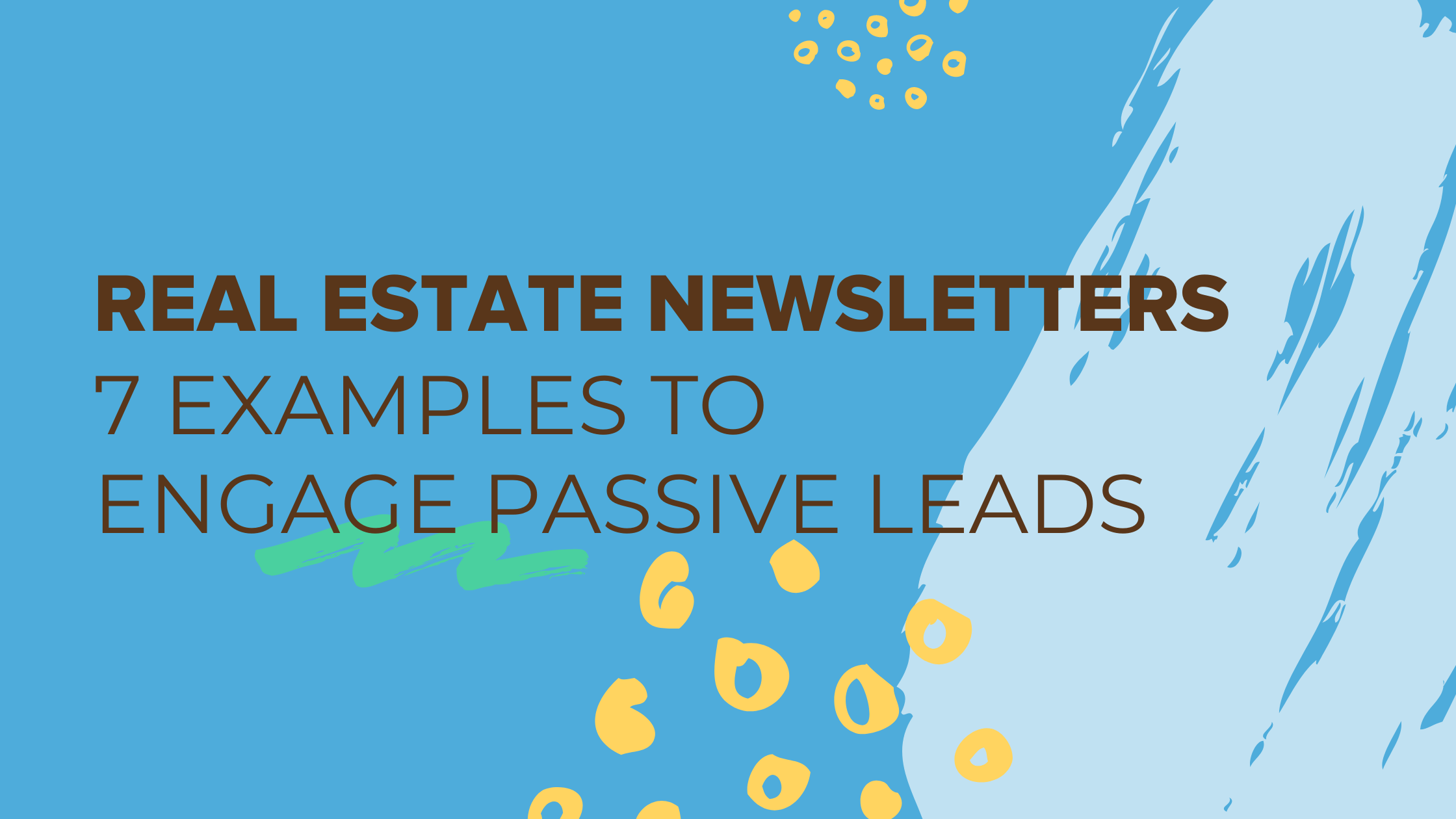 Real Estate Newsletters: 7 Examples To Engage Passive Leads