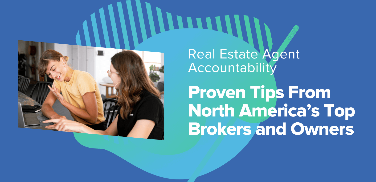 Real Estate Agent Accountability: Proven Tips From North America's Top Brokers and Owners