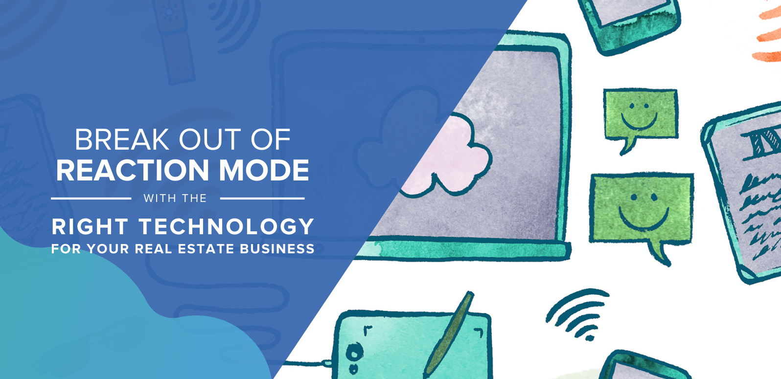 Break Out Of Reaction Mode With The Right Technology For Your Real Estate Business