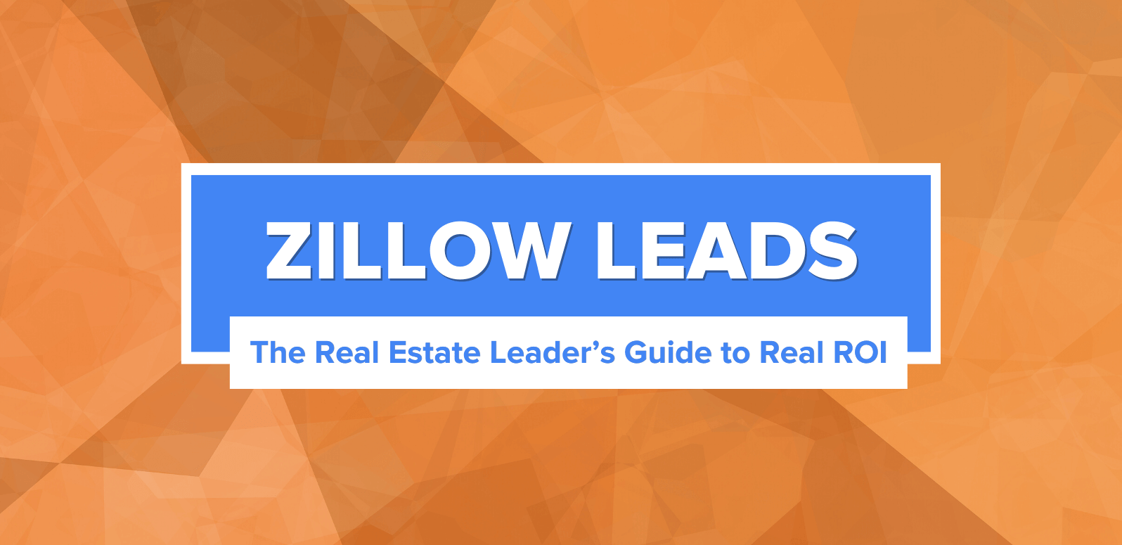 Zillow Leads: The Real Estate Leader's Guide to Real ROI