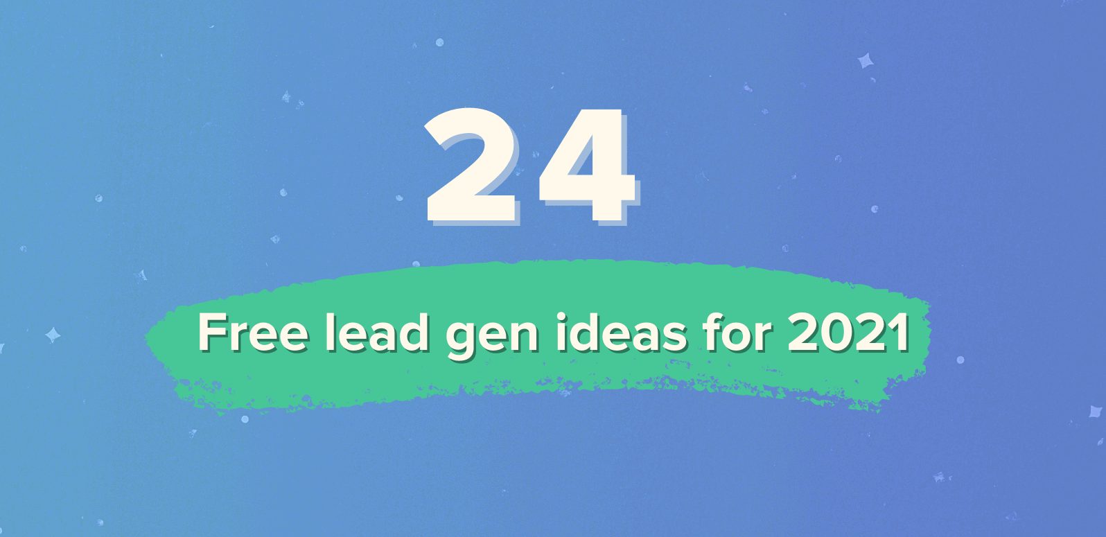 Real Estate Leads: 24 FREE Lead Gen Ideas for 2021