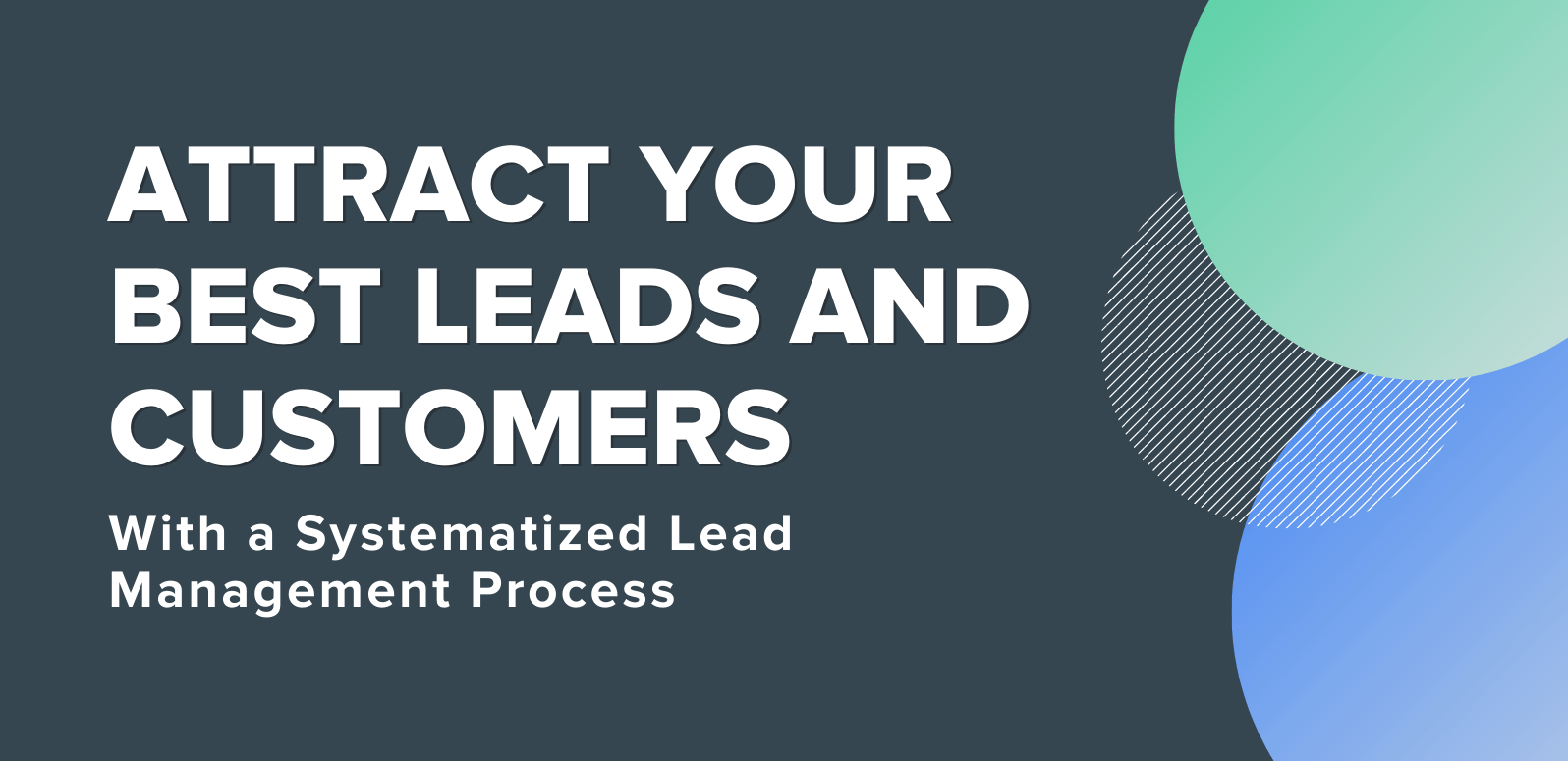 Don't Fire Your Real Estate Clients: Attract Your Best Leads and Customers With a Systematized Lead Management Process