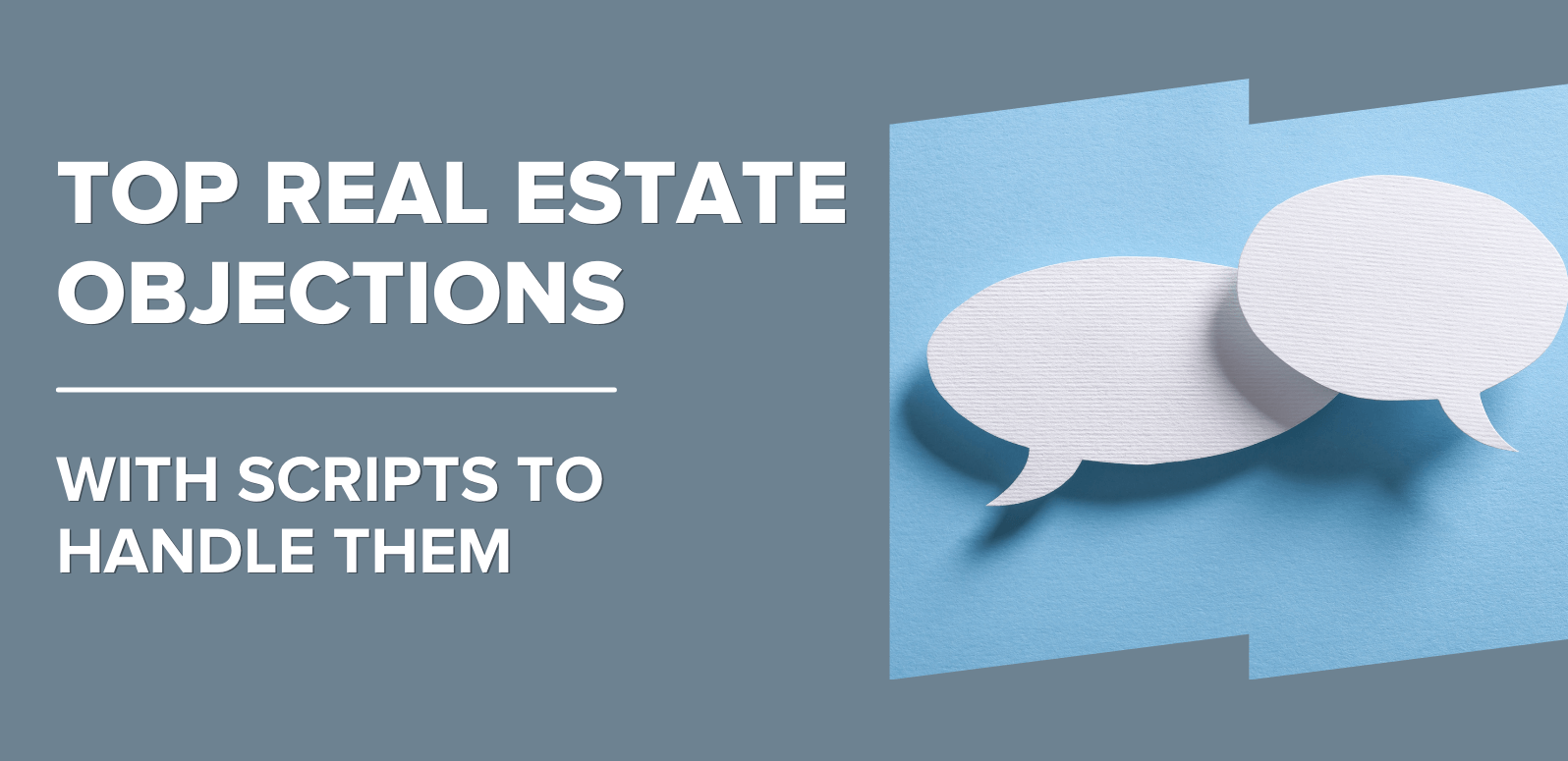 The Top 12 Real Estate Objections Post-2020: Free Scripts for (Almost) Every Situation