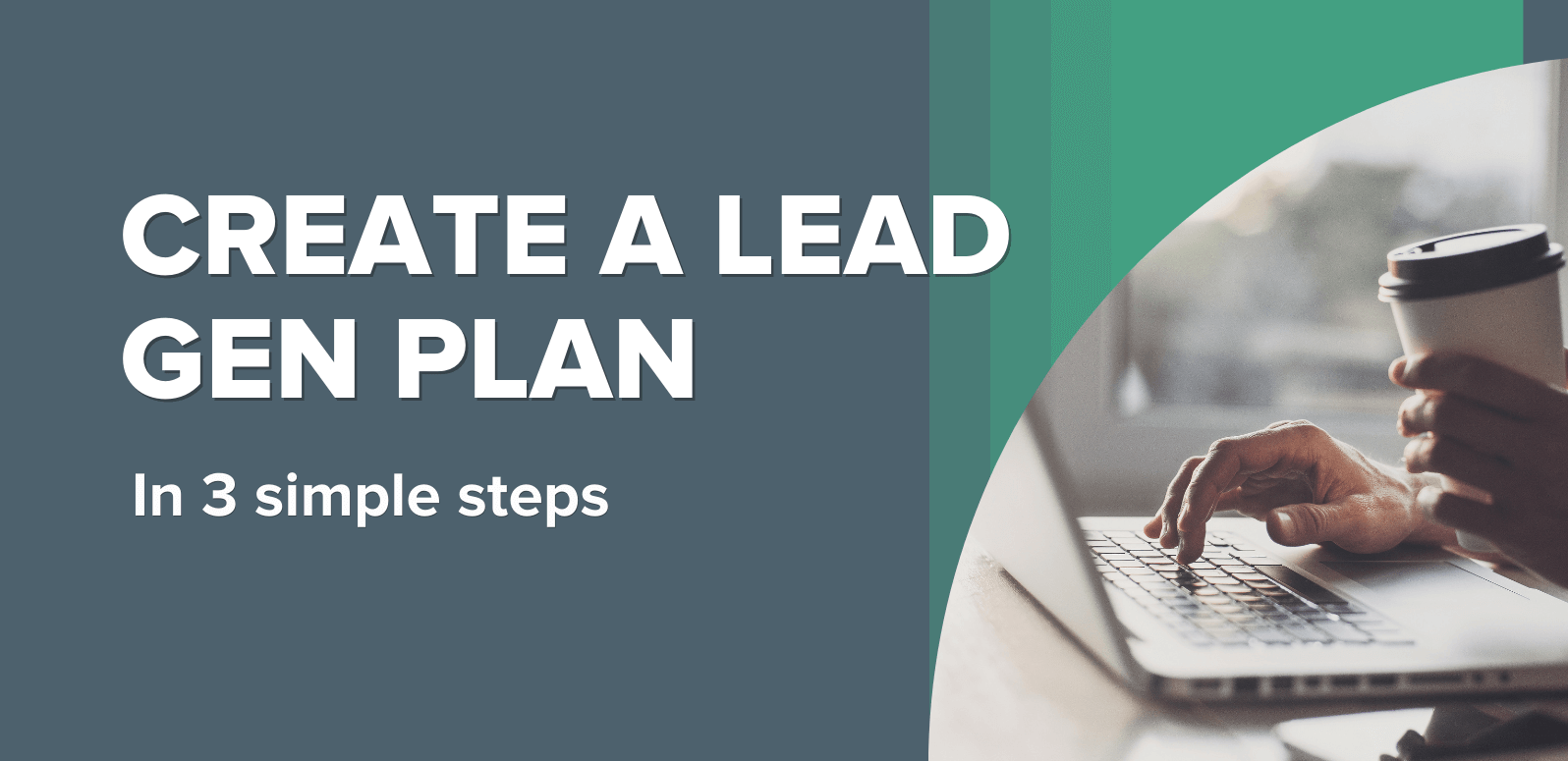 Not Sure How to Structure Your Lead Gen Plan? Here's a Simple Strategy You Can Follow