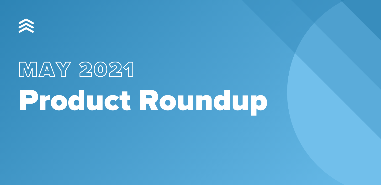 May 2021 Product Roundup