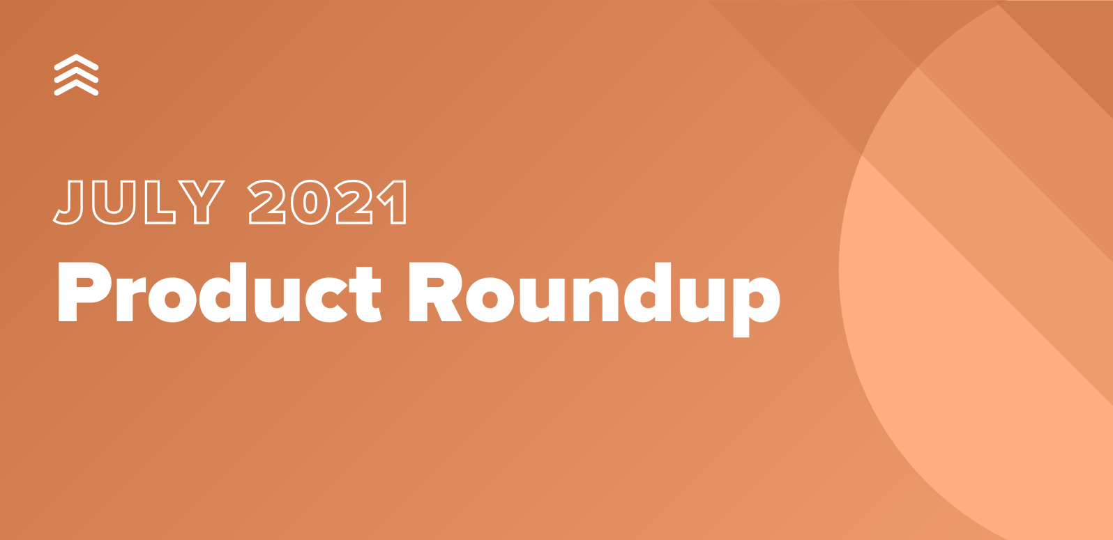 July 2021 Product Roundup