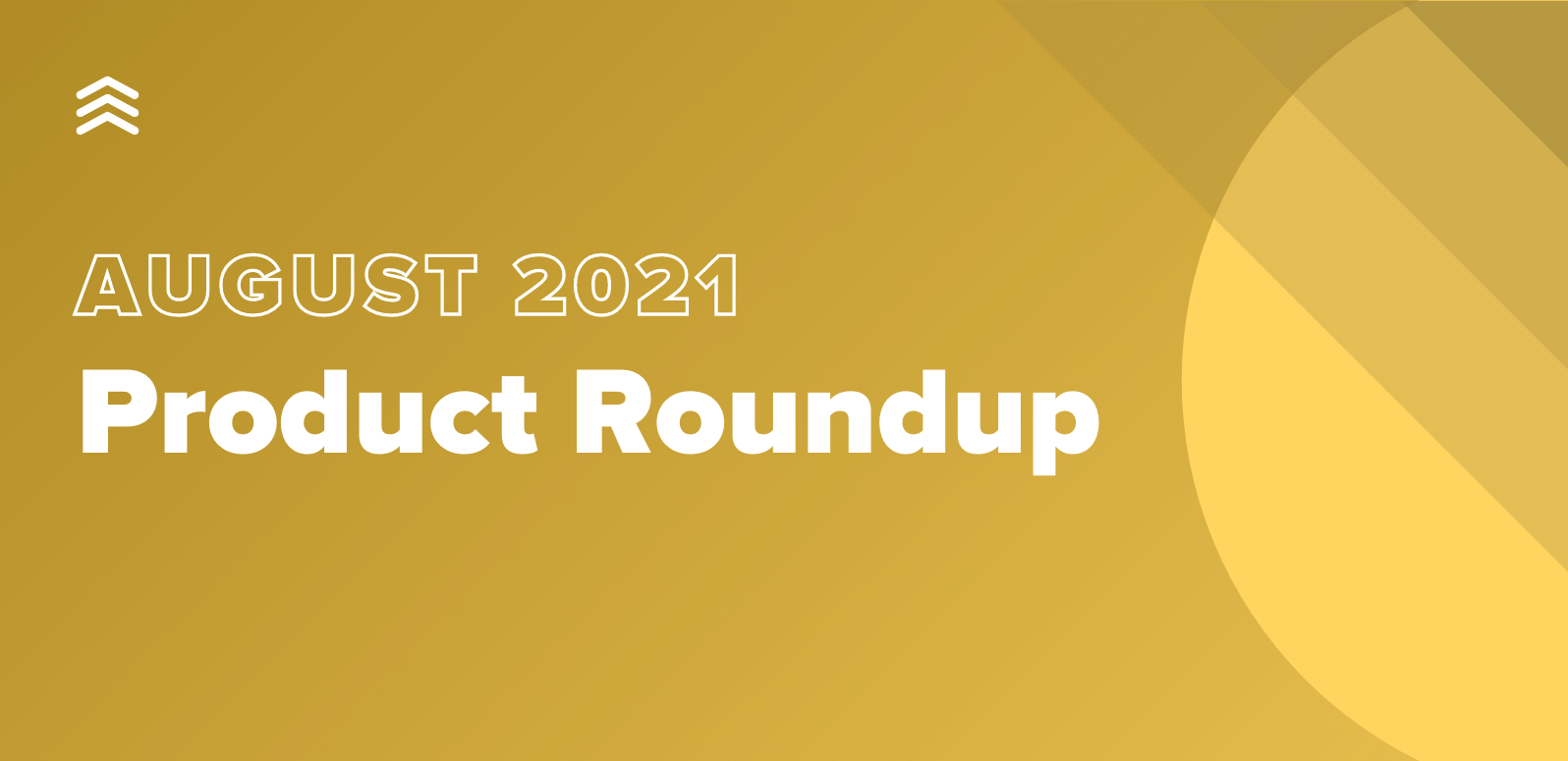 August 2021 Product Roundup