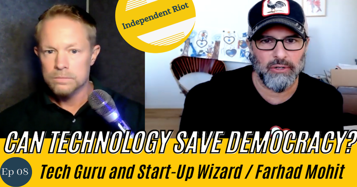 Technology to Save Democracy (with Farhad Mohit)