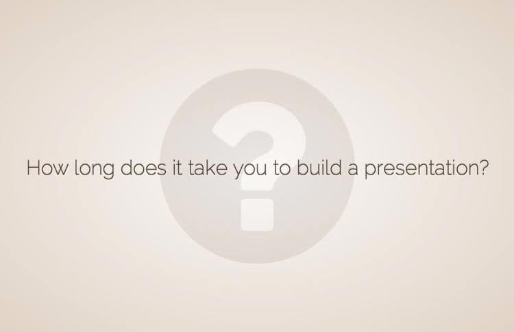 Slide with a question: How long does it take you to build a presentation?