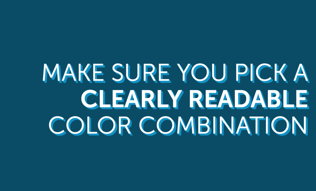 """Image contains the sentence """"make sure you pick a clearly readable color combination"""""""