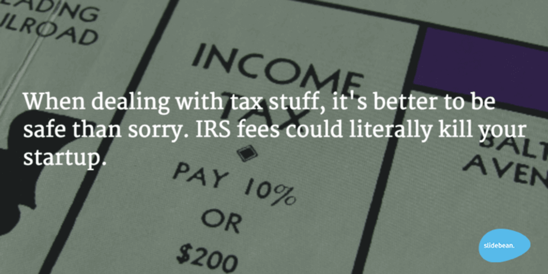 """Image says """"when dealing with tax stuff, it's better to be safe than sorry. IRS fees could literally kill your startup."""""""