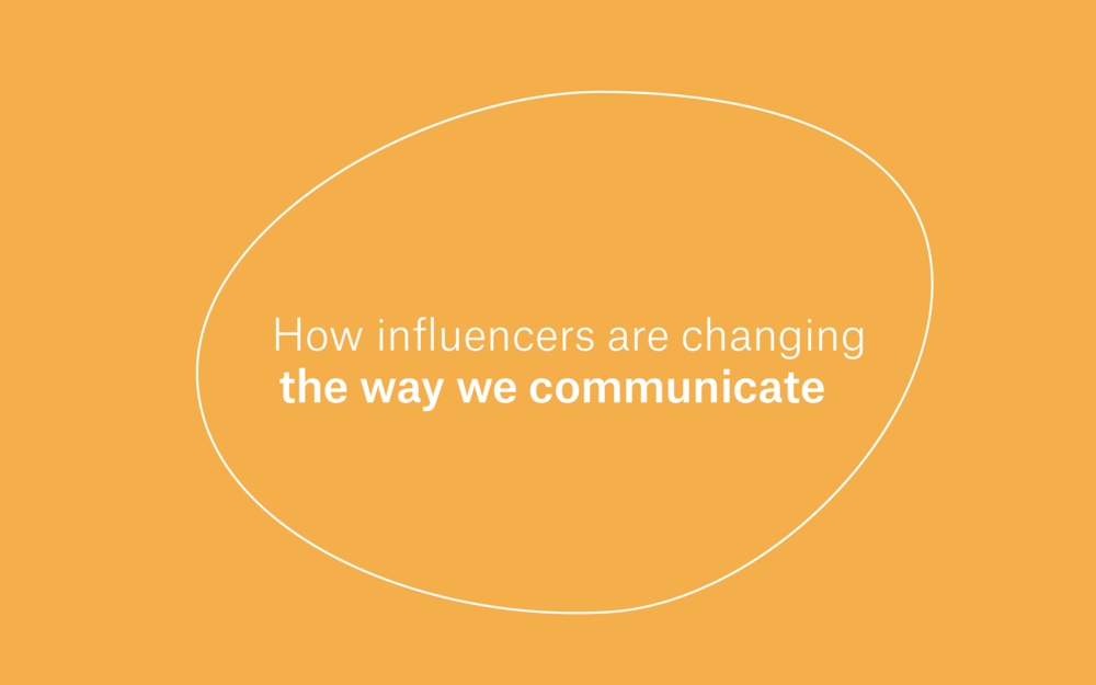 How Influencers are Changing the Way we Communicate