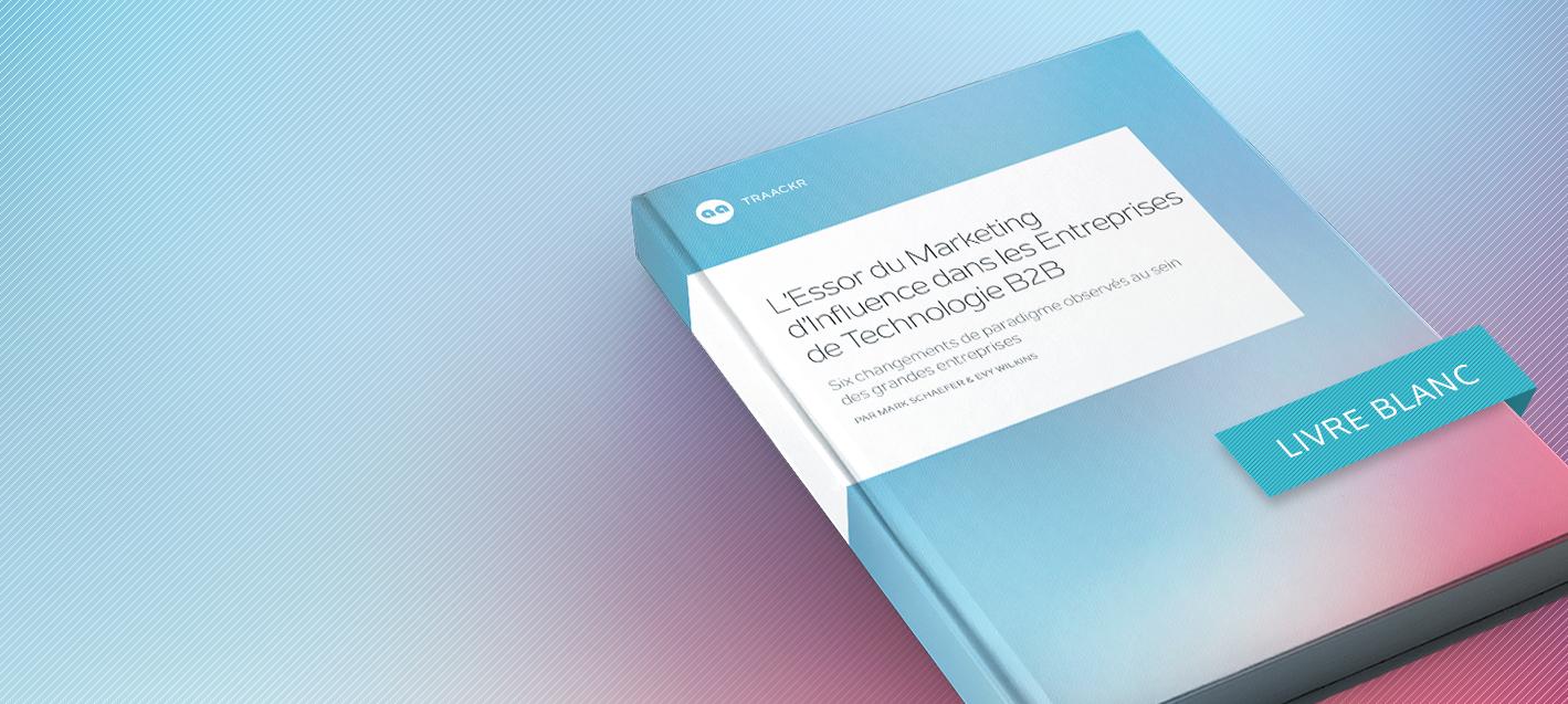 [Livre Blanc] Six Tendances du Marketing d'Influence dans les Entreprises de Technologie B2B