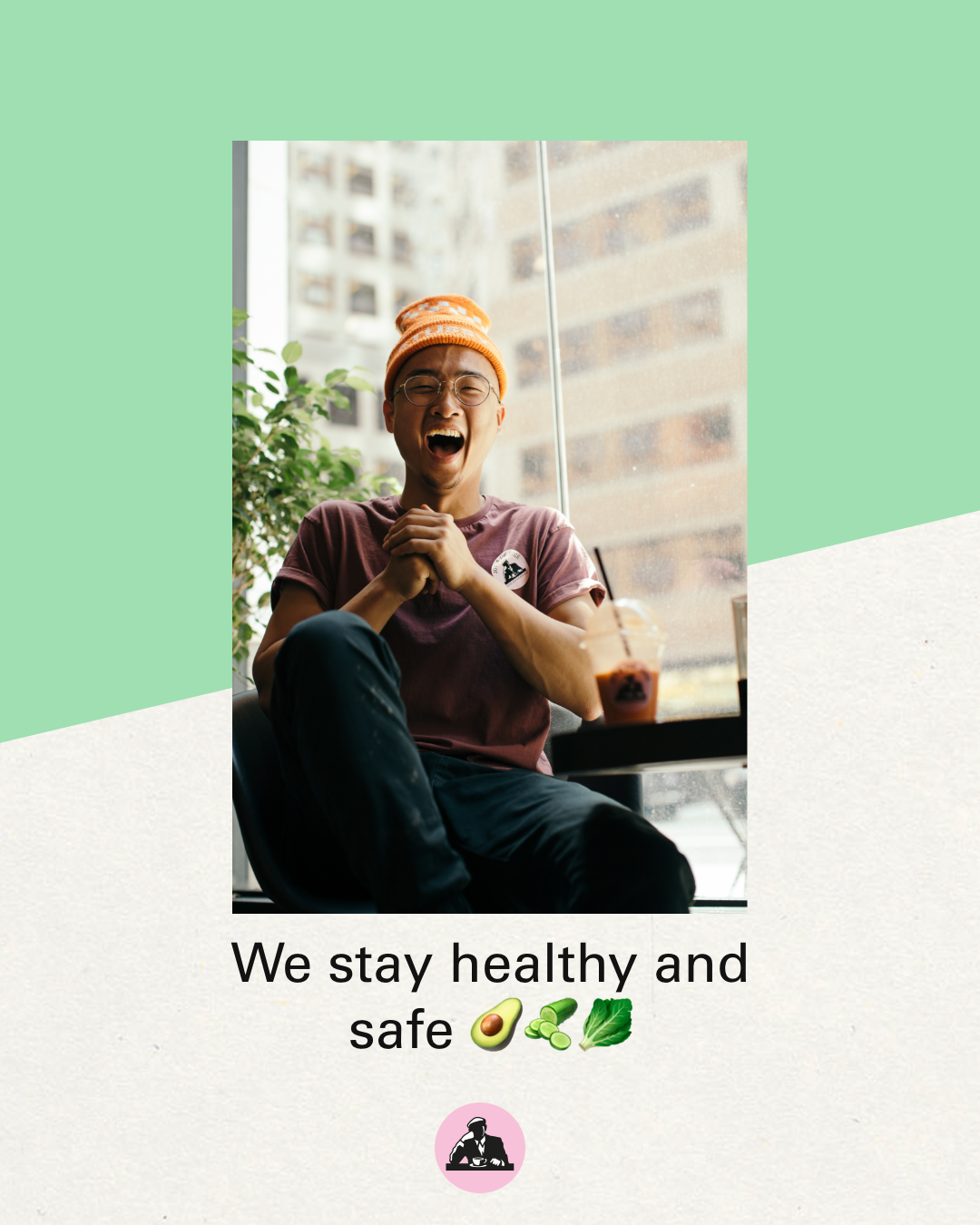 We stay healthy and safe
