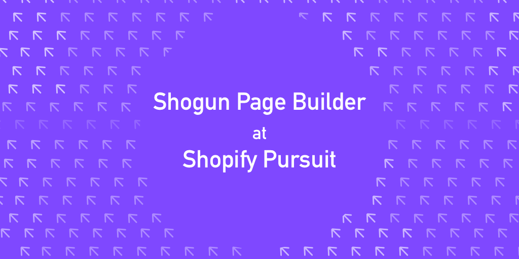 "Illustration that reads, ""Shogun Page Builder at Shopify Pursuit"""