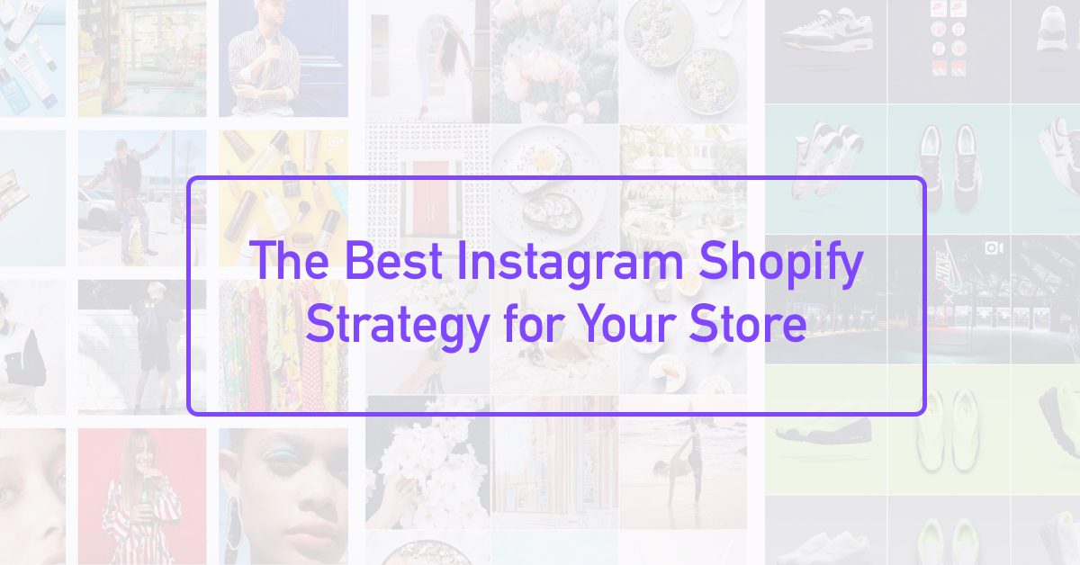 The Best Instagram Shopify Strategy for Your Store   Shogun Blog