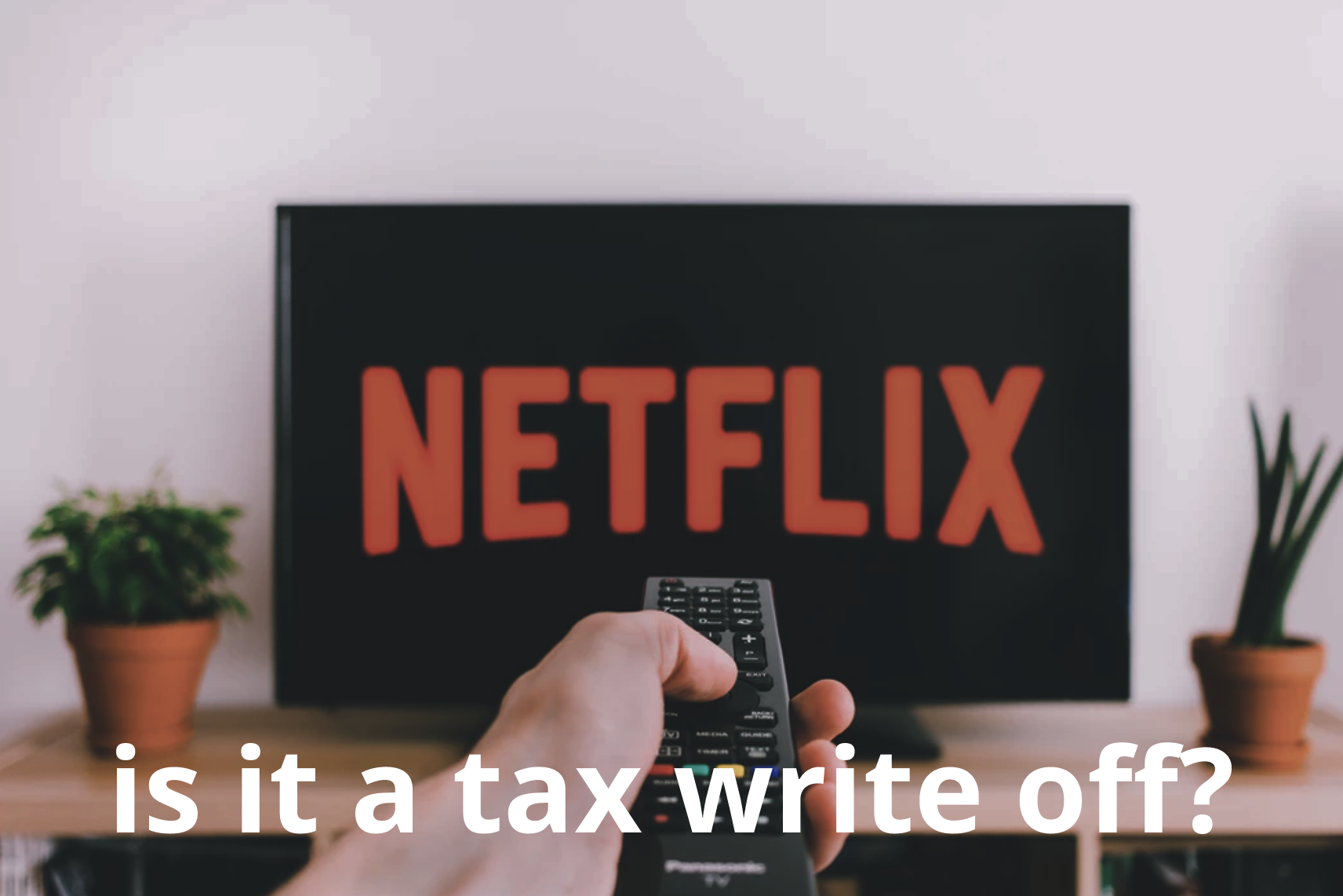 How and when you can write-off video streaming expenses
