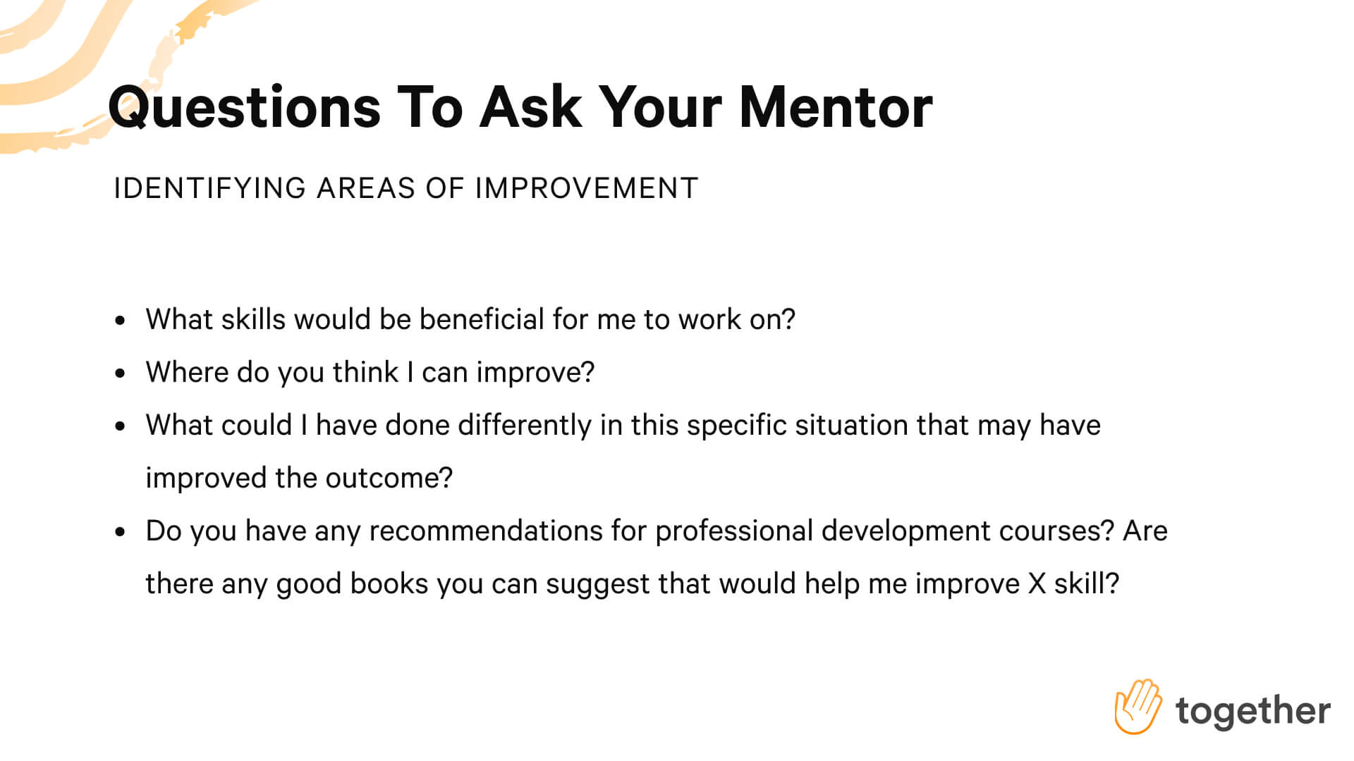 Ask your mentor these questions to get help identifying areas of improvement.