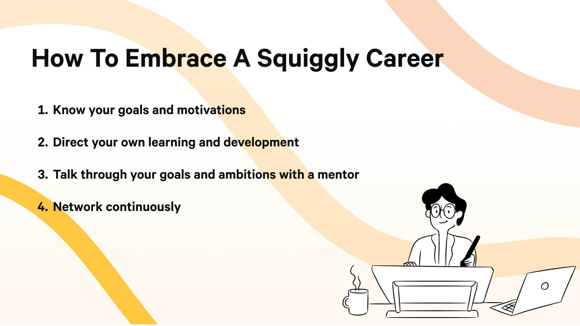 Embracing a squiggly careers means knowing your goals and motivations, directing your own learning, having mentors to guide you, and always networking.
