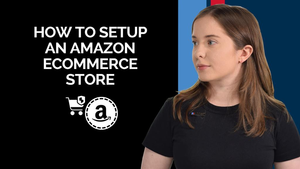 How to Set Up an Amazon E-commerce Store