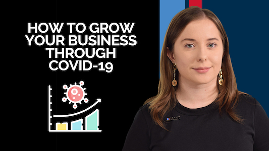 How to Grow your Business Through Covid-19
