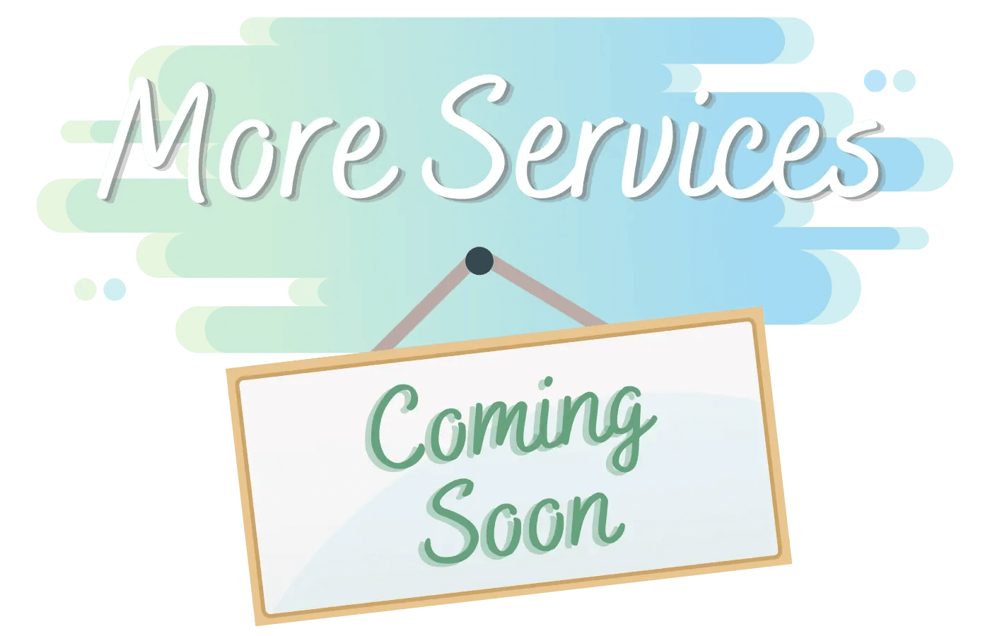 More services coming soon