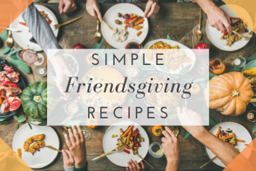 Simple Friendsgiving Recipes