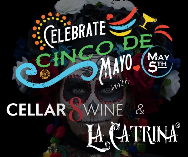 Celebrate Cinco de Mayo with Cellar 8 wine and La Catrina brand cocktails and wine