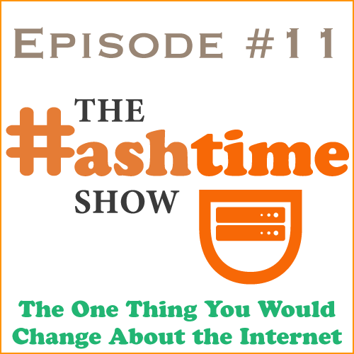 Episode #11 - The One Thing You Would Change About the Internet