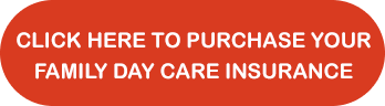 Click here to purchase your family day care insurance