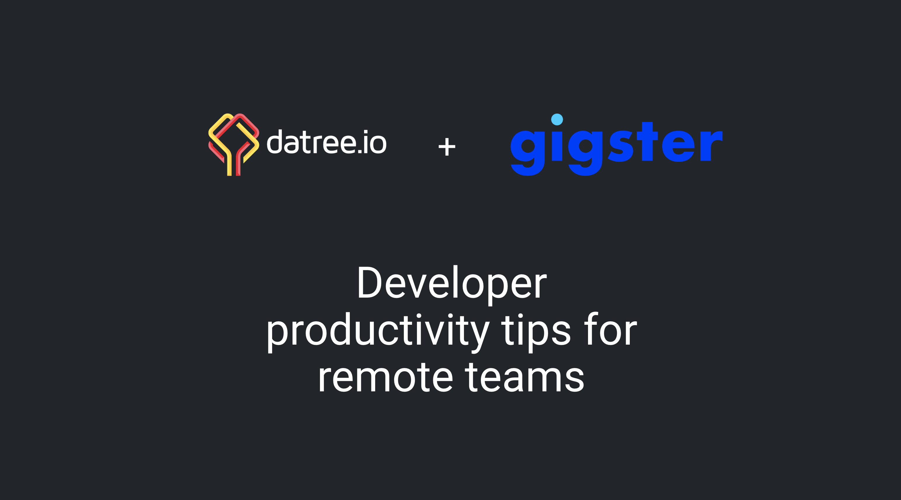 Datree + Gigster on Developer Productivity Tips for Remote Teams [On-demand webinar]