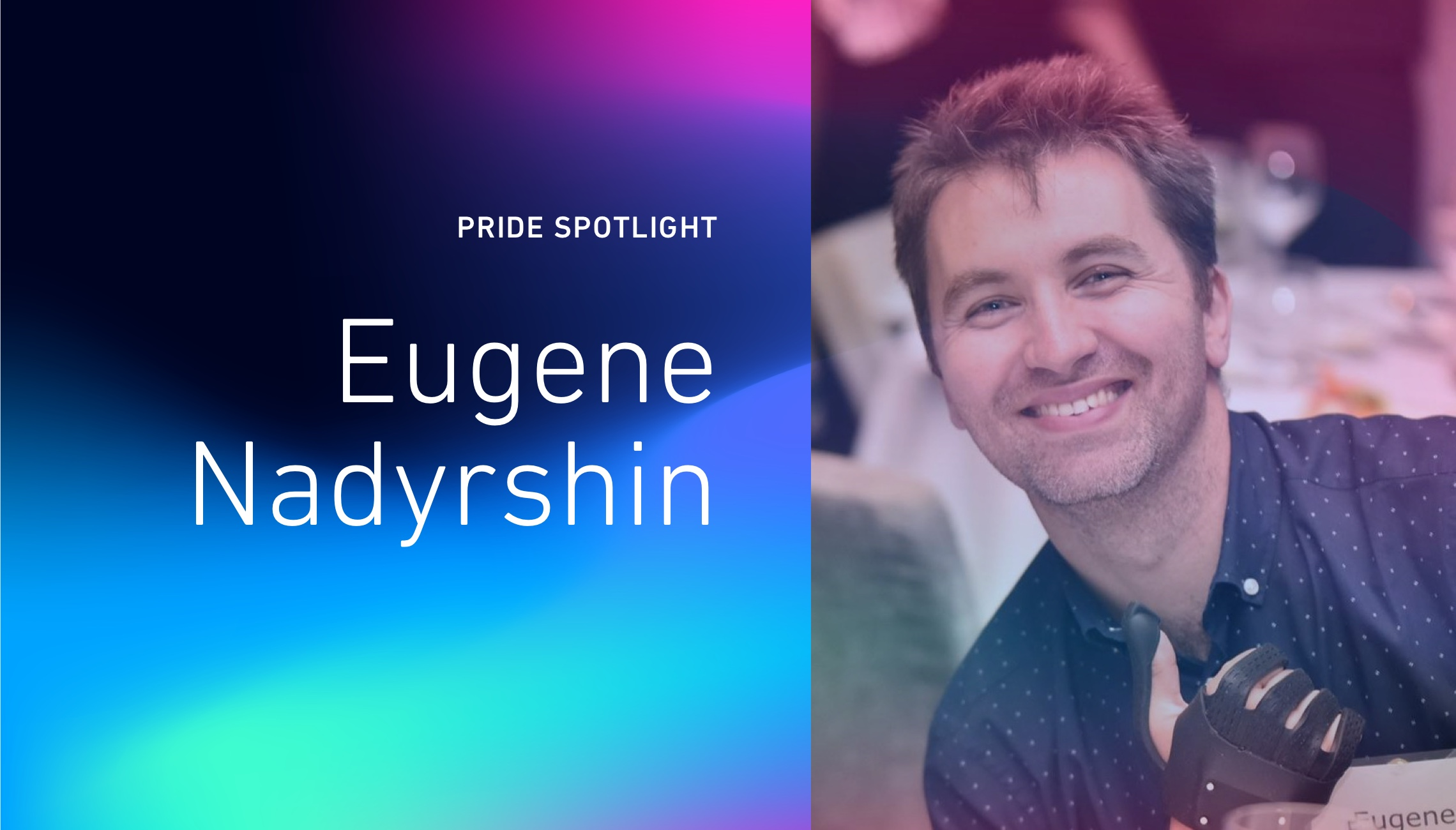 Pride Spotlight: Eugene Nadyrshin