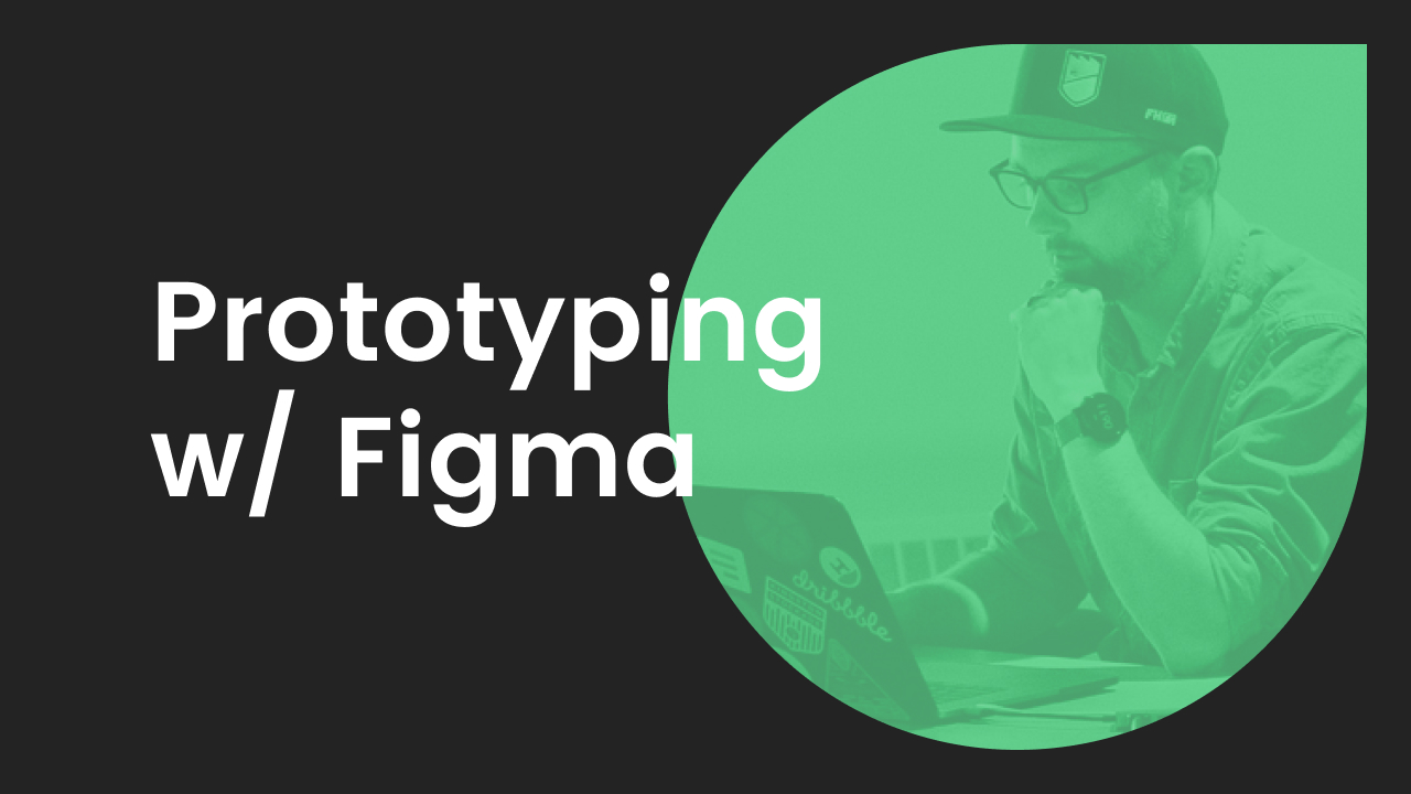 Design with Figma Part 3: Prototyping & User Testing with Figma