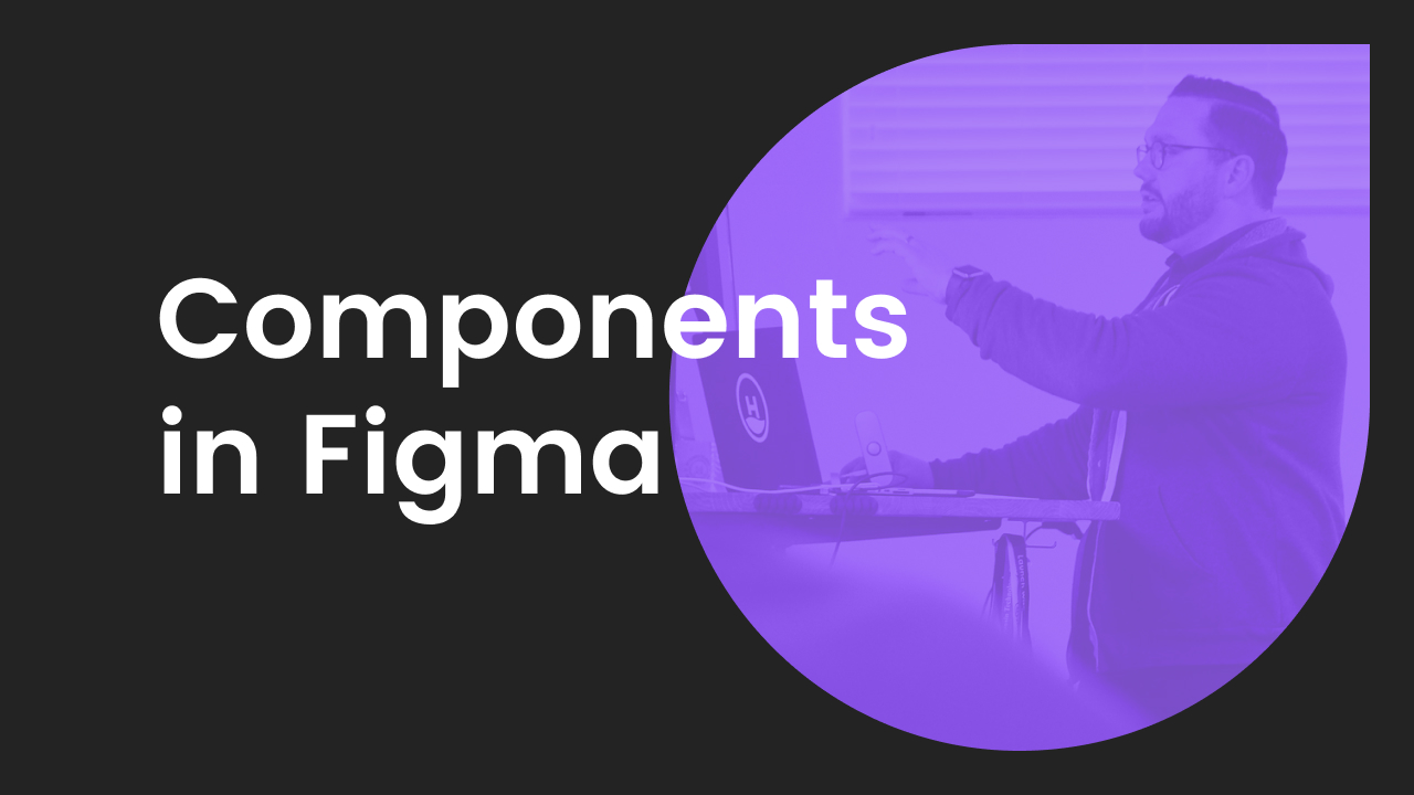 Design with Figma Part 2: Using Components in Figma