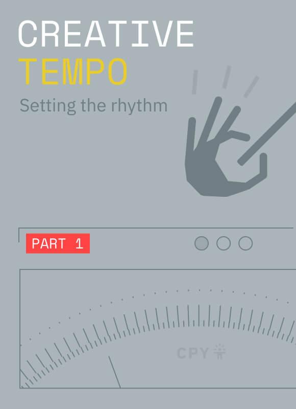 Creative tempo (Part 1): Setting the rhythm