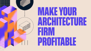 7 Steps to Make Your Architecture Firm Profitable
