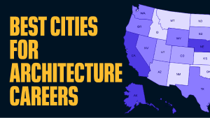 11 Best Cities for Architecture Careers in 2021