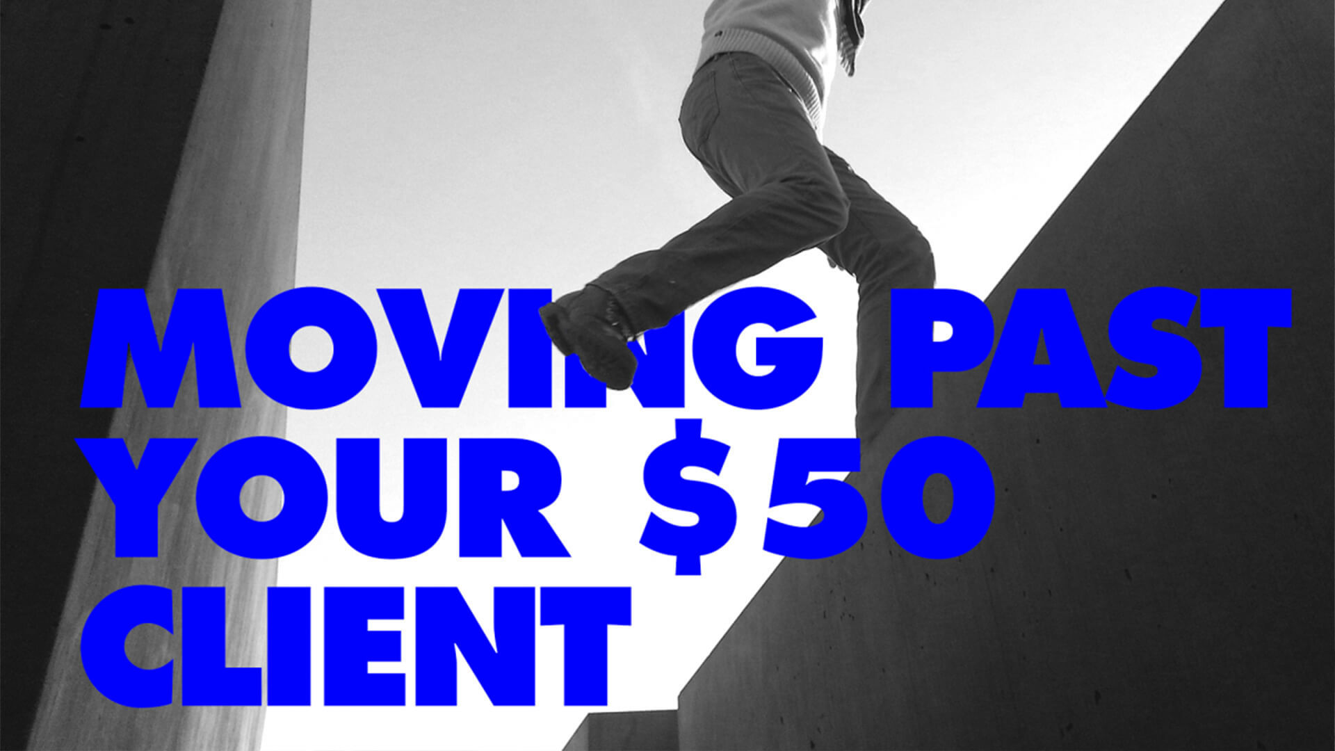 How to Move Past Your $50 Clients