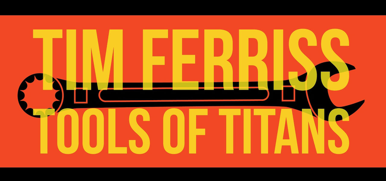 Get Tools of Titans by Tim Ferriss on Tim's website.